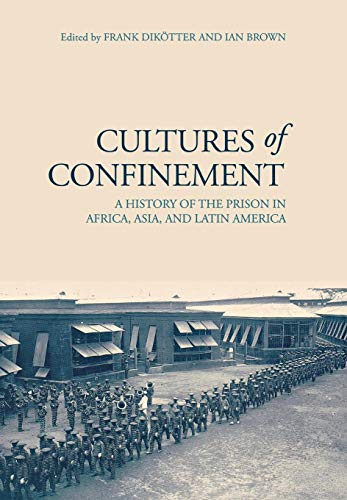 Cultures of Confinement: A History of the Prison in Africa, Asia, and Latin America: Cornell ...