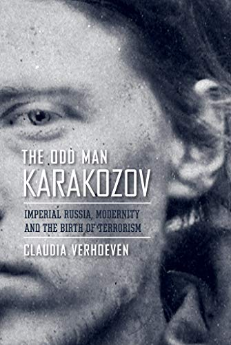 9780801446528: The Odd Man Karakozov: Imperial Russia, Modernity, and the Birth of Terrorism