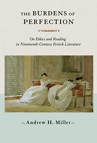 9780801446610: The Burdens of Perfection: On Ethics and Reading in Nineteenth-Century British Literature