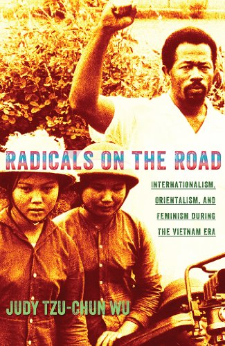 9780801446757: Radicals on the Road: Internationalism, Orientalism, and Feminism during the Vietnam Era (The United States in the World)