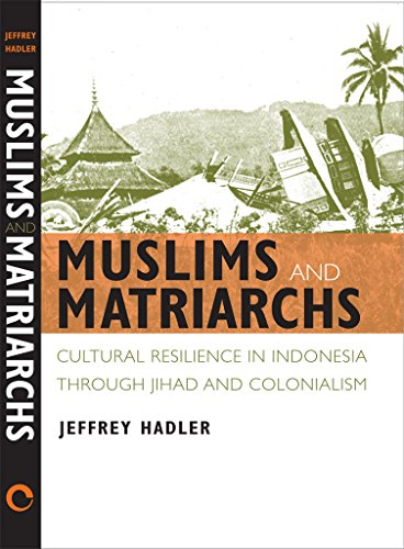 Muslims and Matriarchs: Cultural Resilience in Indonesia: Hadler, Jeffrey