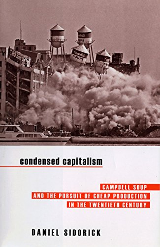 9780801447266: Condensed Capitalism: Campbell Soup and the Pursuit of Cheap Production in the Twentieth Century