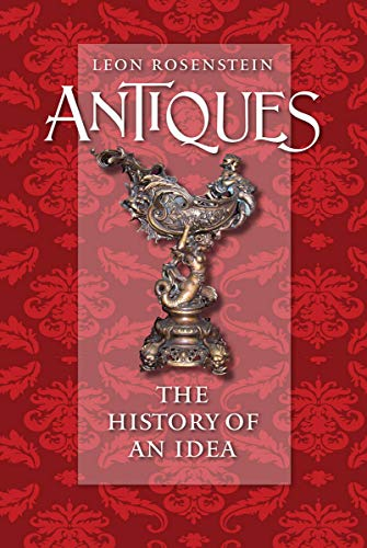 Antiques: The History of an Idea (Hardcover): Leon Rosenstein