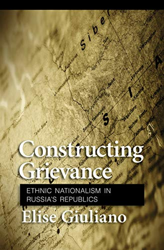 9780801447457: Constructing Grievance: Ethnic Nationalism in Russia's Republics