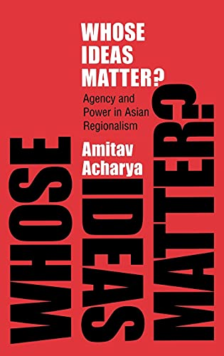 9780801447518: Whose Ideas Matter?: Agency and Power in Asian Regionalism (Cornell Studies in Political Economy)