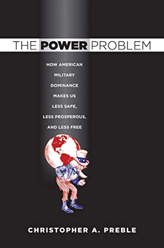 9780801447655: The Power Problem: How American Military Dominance Makes Us Less Safe, Less Prosperous, and Less Free (Cornell Studies in Security Affairs)