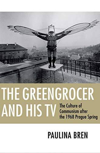 9780801447679: The Greengrocer and His TV: The Culture of Communism After the 1968 Prague Spring