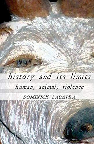 History and Its Limits: Human, Animal, Violence: LaCapra, Dominick