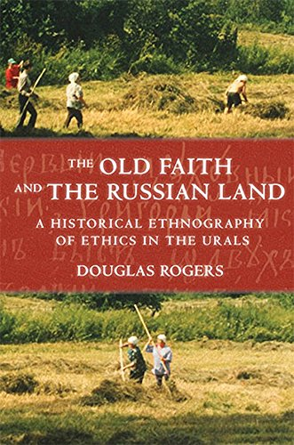 9780801447976: The Old Faith and the Russian Land: A Historical Ethnography of Ethics in the Urals (Culture and Society after Socialism)