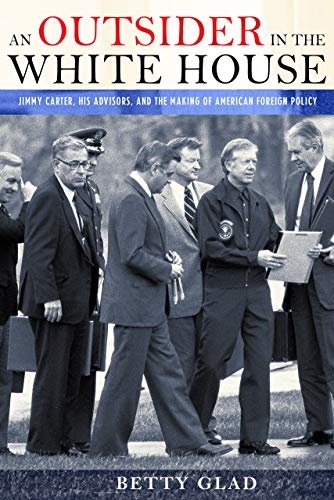 9780801448157: An Outsider in the White House: Jimmy Carter, His Advisors, and the Making of American Foreign Policy