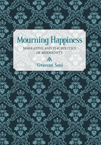 9780801448171: Mourning Happiness: Narrative and the Politics of Modernity