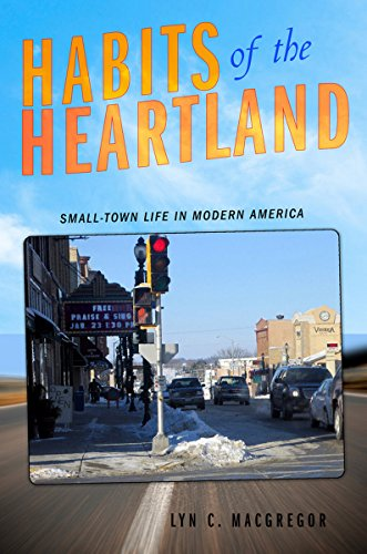 9780801448362: Habits of the Heartland: Small-Town Life in Modern America
