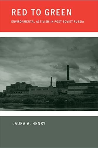 Red to Green: Environmental Activism in Post-Soviet Russia: Henry, Laura A.
