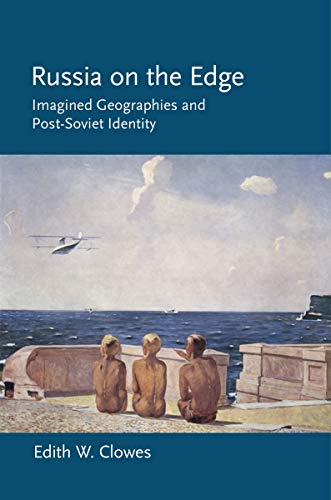 9780801448560: Russia on the Edge: Imagined Geographies and Post-Soviet Identity (Cornell Paperbacks)