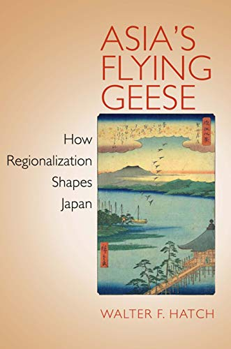 9780801448683: Asia's Flying Geese: How Regionalization Shapes Japan (Cornell Studies in Political Economy)