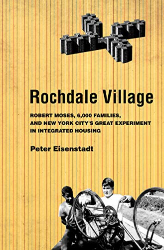 9780801448782: Rochdale Village: Robert Moses, 6,000 Families, and New York City's Great Experiment in Integrated Housing (American Institutions and Society)