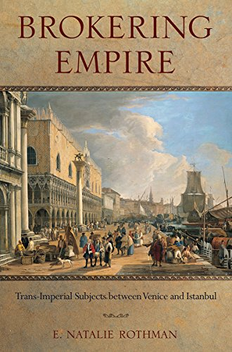 9780801449079: Brokering Empire: Trans-Imperial Subjects Between Venice and Istanbul