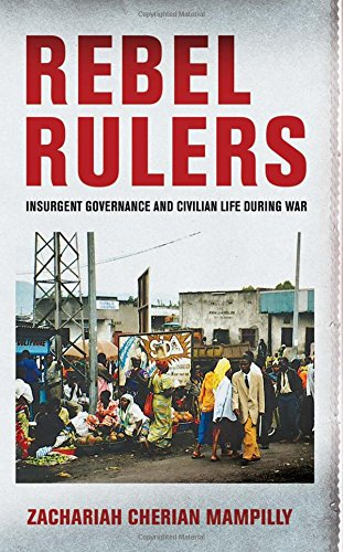 9780801449130: Rebel Rulers: Insurgent Governance and Civilian Life during War