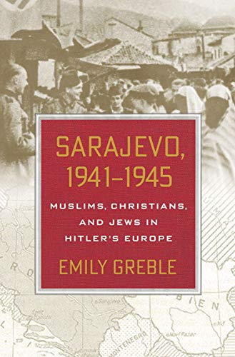 9780801449215: Sarajevo, 1941–1945: Muslims, Christians, and Jews in Hitler's Europe