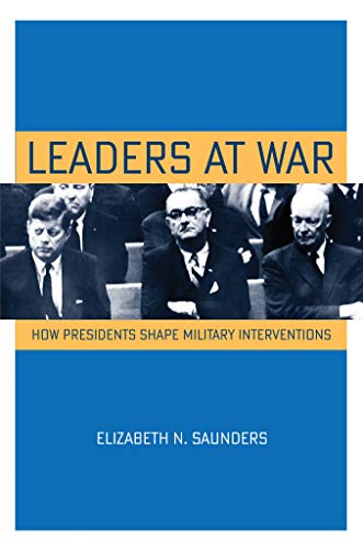 9780801449222: Leaders at War: How Presidents Shape Military Interventions (Cornell Studies in Security Affairs)