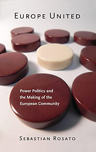 9780801449352: Europe United: Power Politics and the Making of the European Community (Cornell Studies in Security Affairs)