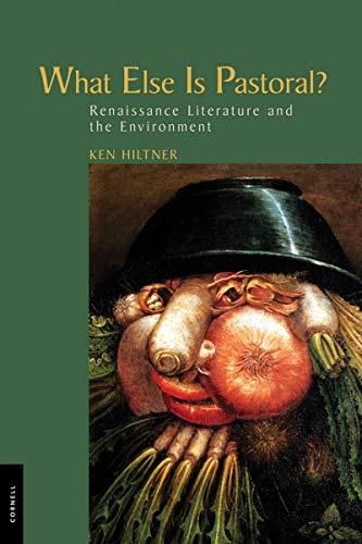 9780801449406: What Else Is Pastoral?: Renaissance Literature and the Environment