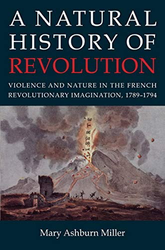 9780801449420: A Natural History of Revolution: Violence and Nature in the French Revolutionary Imagination, 1789–1794