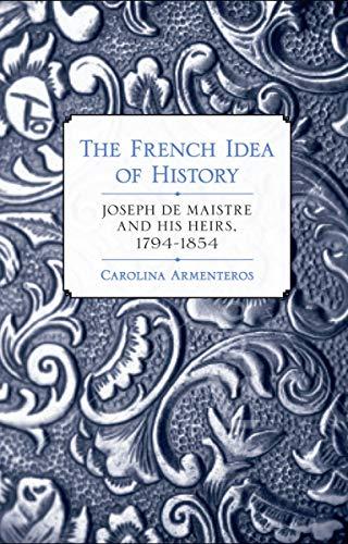 9780801449437: The French Idea of History: Joseph de Maistre and His Heirs, 1794–1854