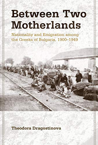 9780801449451: Between Two Motherlands: Nationality and Emigration among the Greeks of Bulgaria, 1900–1949