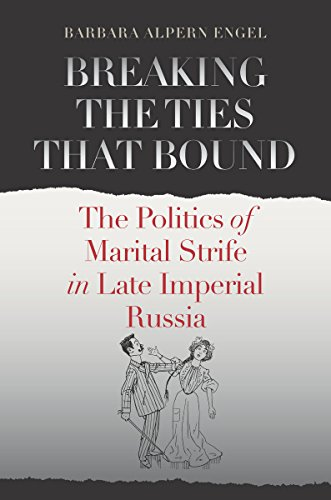 9780801449512: Breaking the Ties That Bound: The Politics of Marital Strife in Late Imperial Russia