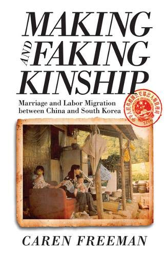 9780801449581: Making and Faking Kinship: Marriage and Labor Migration between China and South Korea