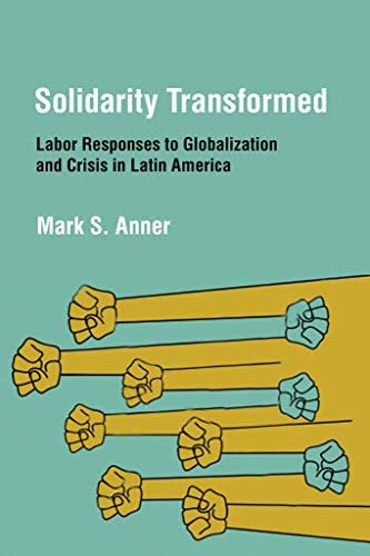 9780801449598: Solidarity Transformed: Labor Responses to Globalization and Crisis in Latin America