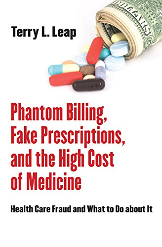 9780801449796: Phantom Billing, Fake Prescriptions, and the High Cost of Medicine: Health Care Fraud and What to Do about It (The Culture and Politics of Health Care Work)