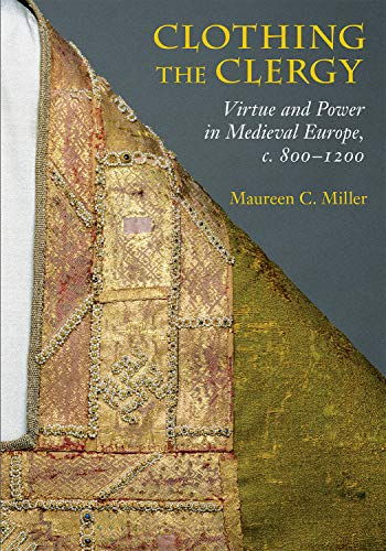 9780801449826: Clothing the Clergy: Virtue and Power in Medieval Europe, c. 800–1200