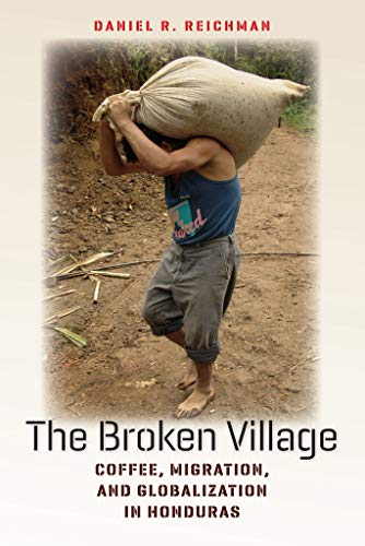 9780801450129: The Broken Village: Coffee, Migration, and Globalization in Honduras (Expertise: Cultures and Technologies of Knowledge)