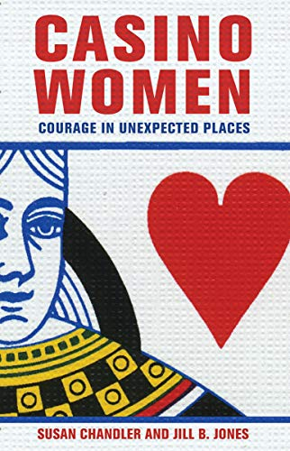 Casino Women: Courage in Unexpected Places: Chandler, Susan, Jones,