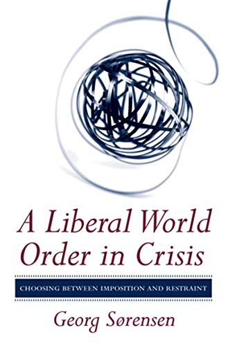 9780801450228: A Liberal World Order in Crisis: Choosing between Imposition and Restraint
