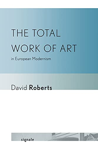 9780801450235: The Total Work of Art in European Modernism (Signale: Modern German Letters, Cultures, and Thought)