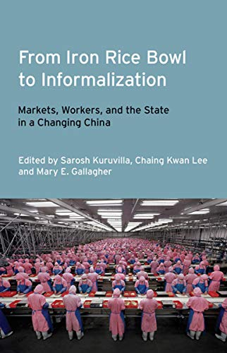 9780801450242: From Iron Rice Bowl to Informalization: Markets, Workers, and the State in a Changing China (Frank W. Pierce Memorial Lectureship and Conference Series)