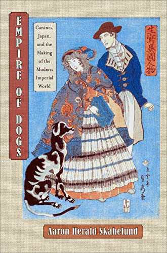 Empire of Dogs: Canines, Japan, and the Making of the Modern Imperial World (Studies of the ...