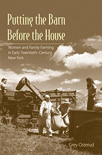 Putting the Barn Before the House: Women and Family Farming in Early Twentieth-Century New York: ...