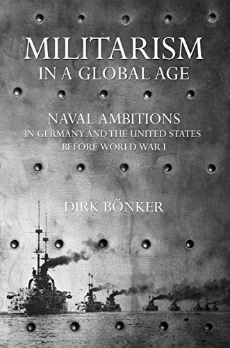 9780801450402: Militarism in a Global Age: Naval Ambitions in Germany and the United States Before World War I