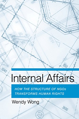9780801450792: Internal Affairs: How the Structure of NGOs Transforms Human Rights