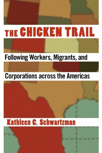 The Chicken Trail: Following Workers, Migrants, and Corporations across the Americas: Schwartzman, ...