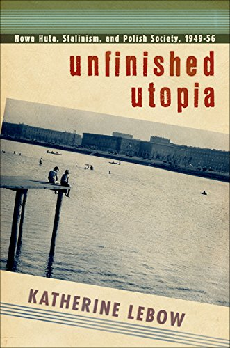 9780801451249: Unfinished Utopia: Nowa Huta, Stalinism, and Polish Society, 1949-56