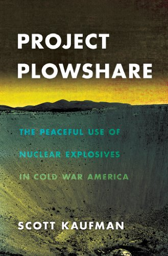 9780801451256: Project Plowshare: The Peaceful Use of Nuclear Explosives in Cold War America