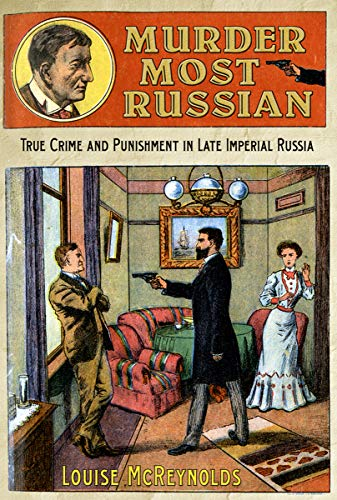 9780801451454: Murder Most Russian: True Crime and Punishment in Late Imperial Russia