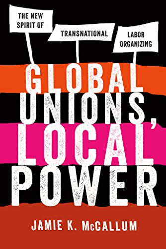 9780801451935: Global Unions, Local Power: The New Spirit of Transnational Labor Organizing