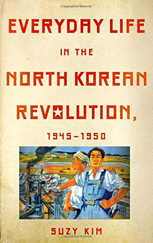 9780801452130: Everyday Life in the North Korean Revolution, 1945-1950