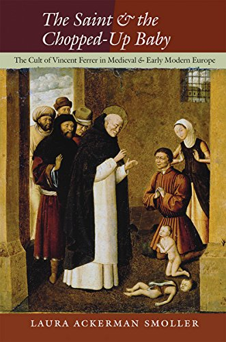 The Saint and the Chopped-Up Baby: The Cult of Vincent Ferrer in Medieval and Early Modern Europe: ...